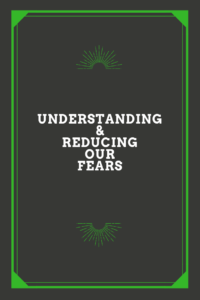 understanding and reducing our fears