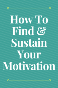 Finding And Sustaining Your Motivation