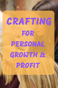 Crafting for Personal Growth and Profit